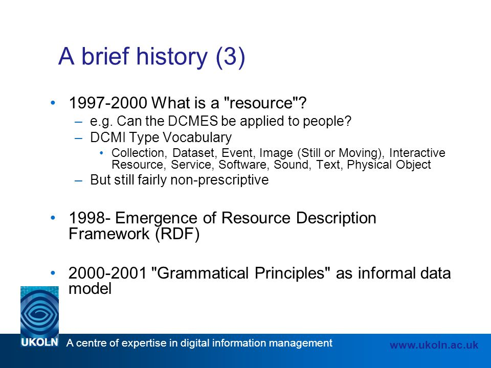 A centre of expertise in digital information management www.ukoln.ac.uk A brief history (3) 1997-2000 What is a