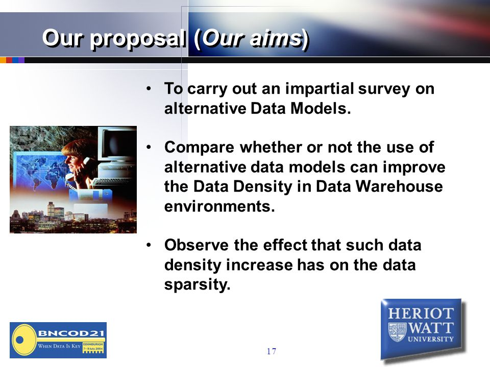17 Our proposal (Our aims) To carry out an impartial survey on alternative Data Models.