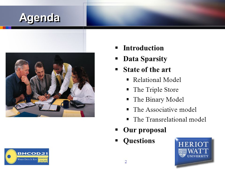 2 Agenda  Introduction  Data Sparsity  State of the art  Relational Model  The Triple Store  The Binary Model  The Associative model  The Transrelational model  Our proposal  Questions