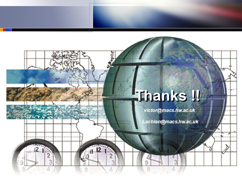 21 Thanks !! victor@macs.hw.ac.uk Lachlan@macs.hw.ac.uk