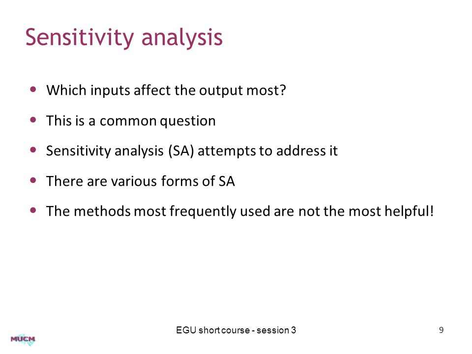 Which inputs affect the output most? This is a common question Sensitivity analysis (SA) attempts to address it There are various forms of SA The meth