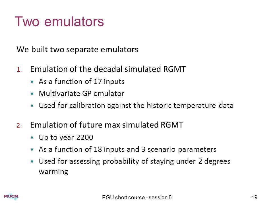 EGU short course - session 519 Two emulators We built two separate emulators 1.