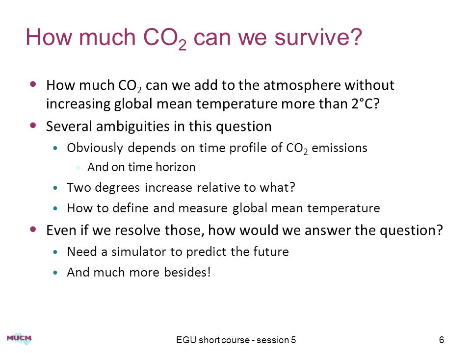 EGU short course - session 56 How much CO 2 can we survive.