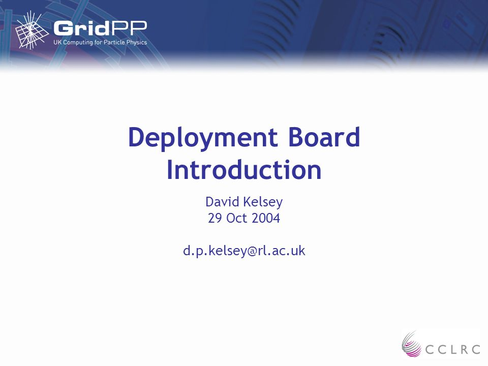 Deployment Board Introduction David Kelsey 29 Oct 2004 d.p.kelsey@rl.ac.uk
