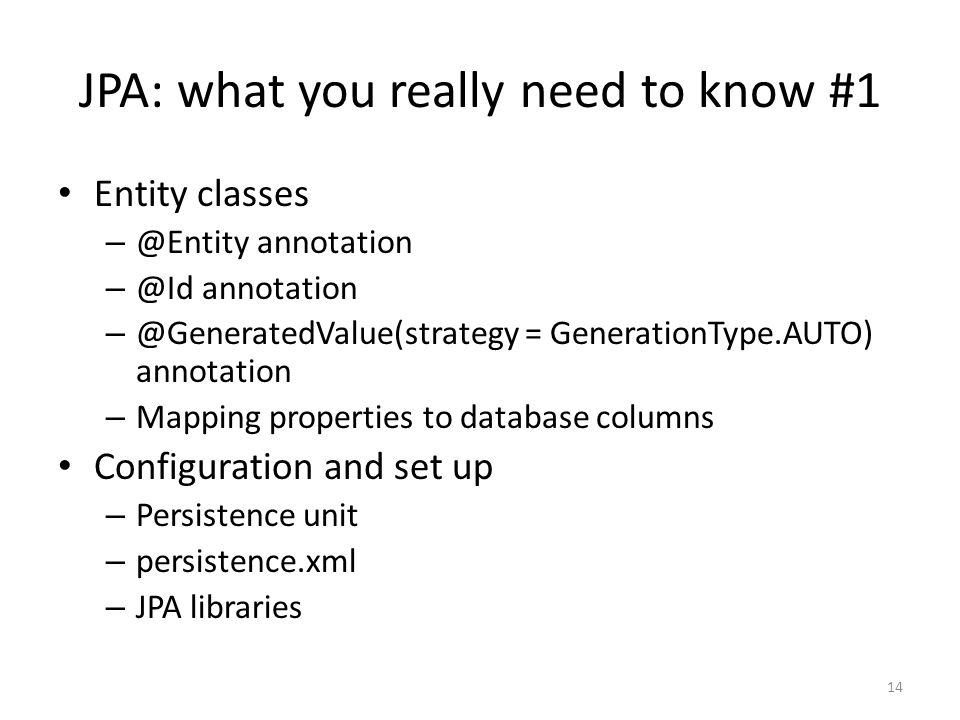 JPA: what you really need to know #1 Entity classes – @Entity annotation – @Id annotation – @GeneratedValue(strategy = GenerationType.AUTO) annotation