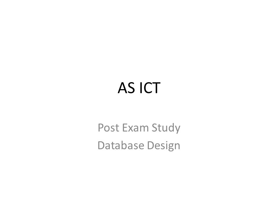 AS ICT Post Exam Study Database Design