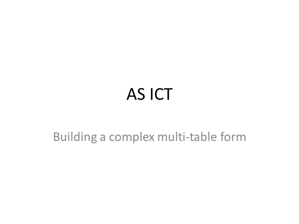 AS ICT Building a complex multi-table form
