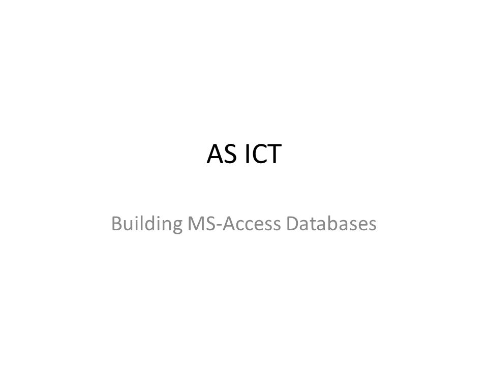 AS ICT Building MS-Access Databases