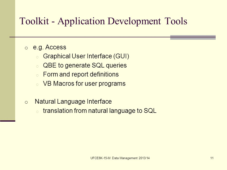 UFCE8K-15-M Data Management 2013/1411 Toolkit - Application Development Tools o e.g.