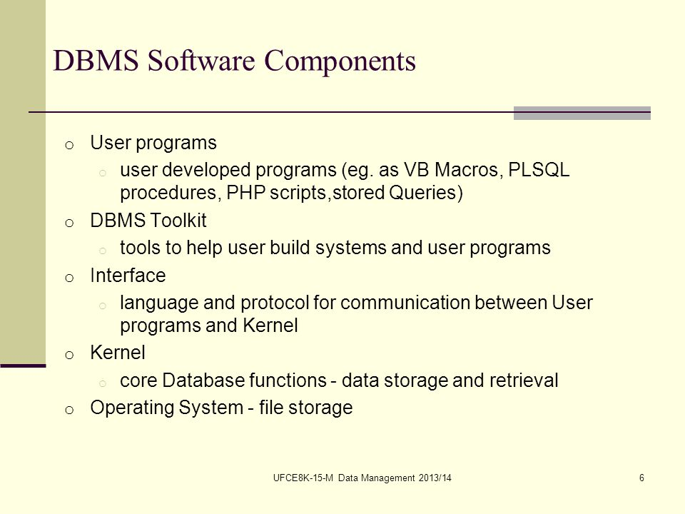 UFCE8K-15-M Data Management 2013/147 Interface o User programs need to communicate with the Kernel to o update the Schema (Data Definition Language) o update the Factbase (Data Manipulation Language) o Interface must handle: o sending requests to the Kernel e.g.