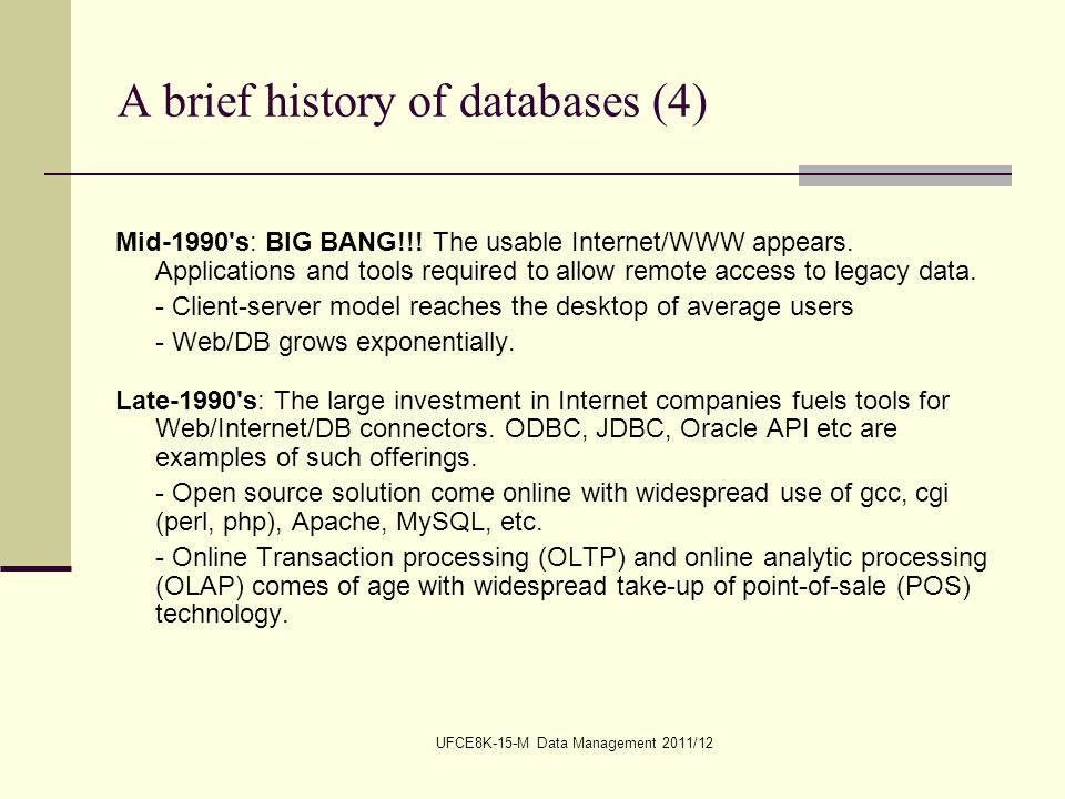 UFCE8K-15-M Data Management 2011/12 A brief history of databases (4) Mid-1990 s: BIG BANG!!.