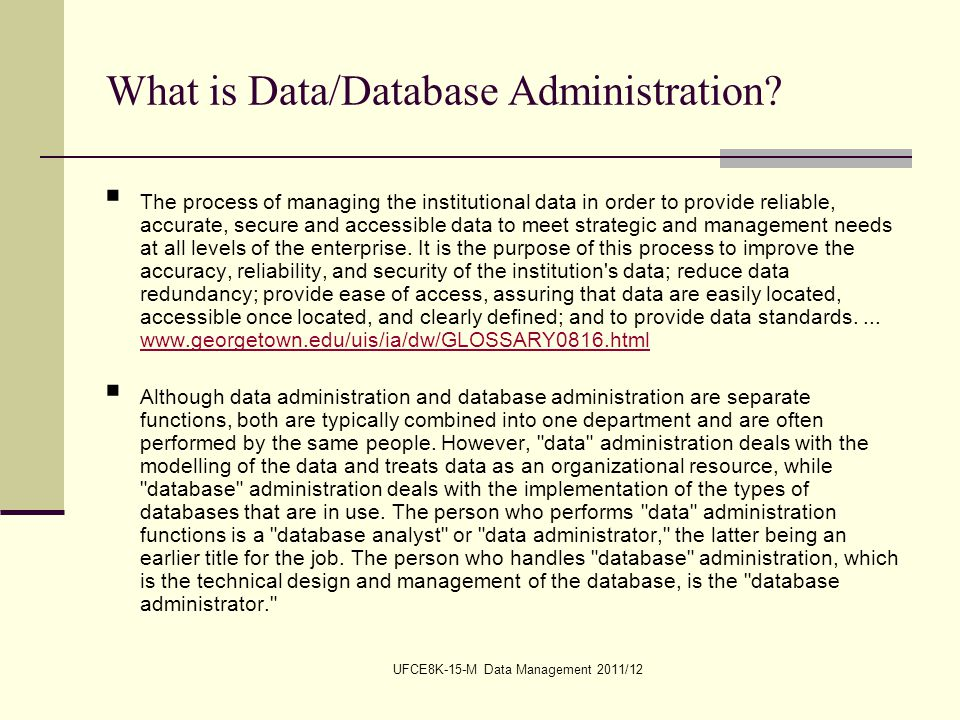 UFCE8K-15-M Data Management 2011/12 What is Data/Database Administration.