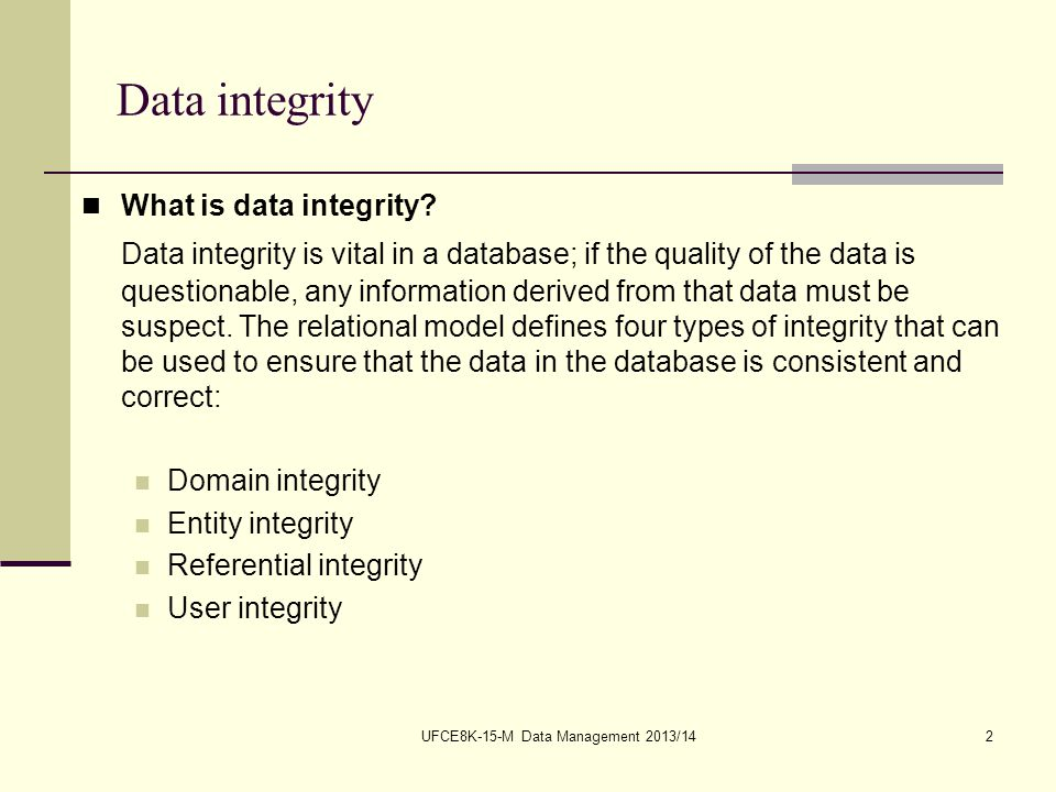 UFCE8K-15-M Data Management 2013/142 Data integrity What is data integrity.