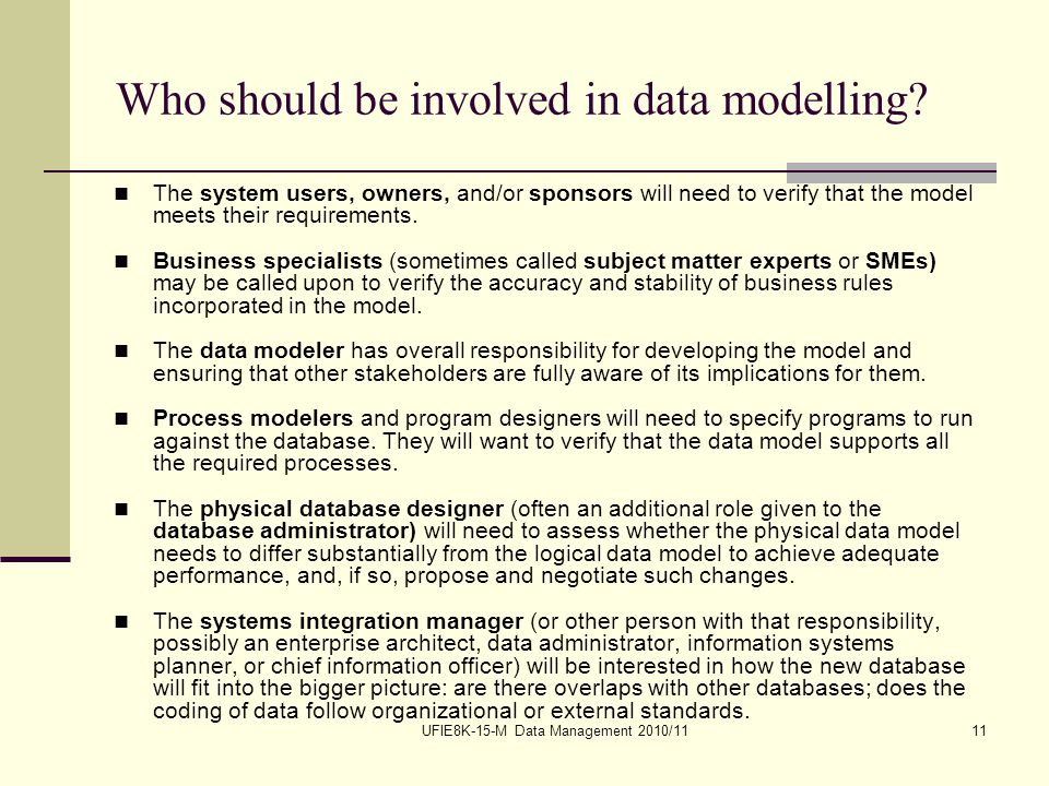 UFIE8K-15-M Data Management 2010/1111 Who should be involved in data modelling.