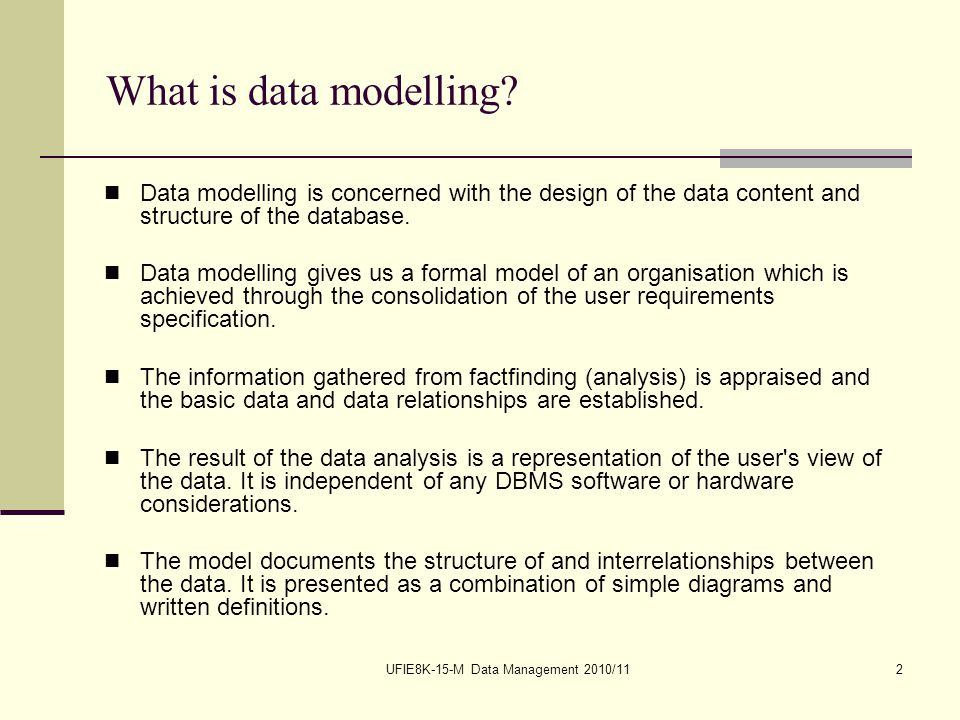 UFIE8K-15-M Data Management 2010/112 What is data modelling.