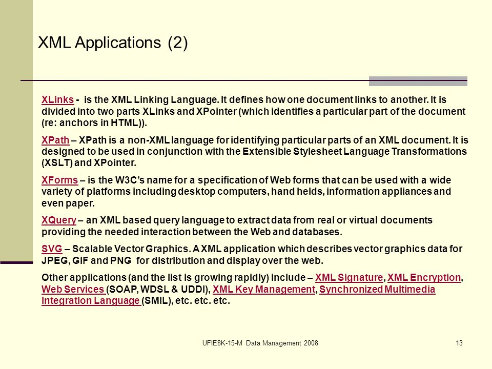 UFIE8K-15-M Data Management XML Applications (2) XLinksXLinks - is the XML Linking Language.