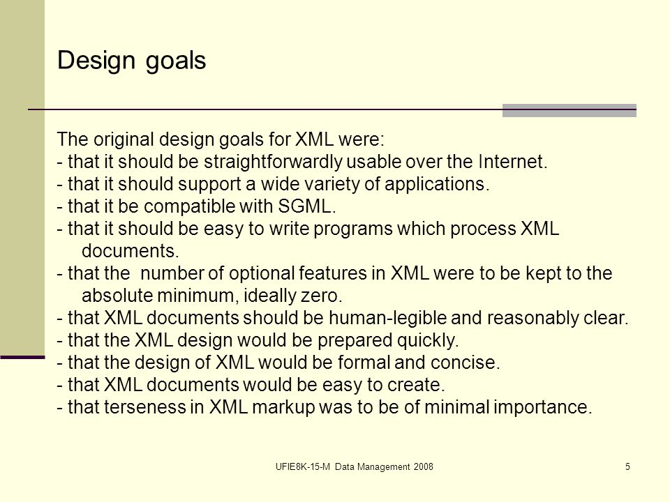 UFIE8K-15-M Data Management 20085 Design goals The original design goals for XML were: - that it should be straightforwardly usable over the Internet.