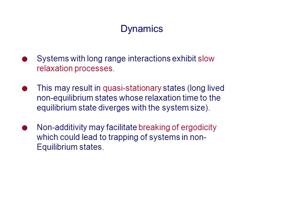 Dynamics Systems with long range interactions exhibit slow relaxation processes.