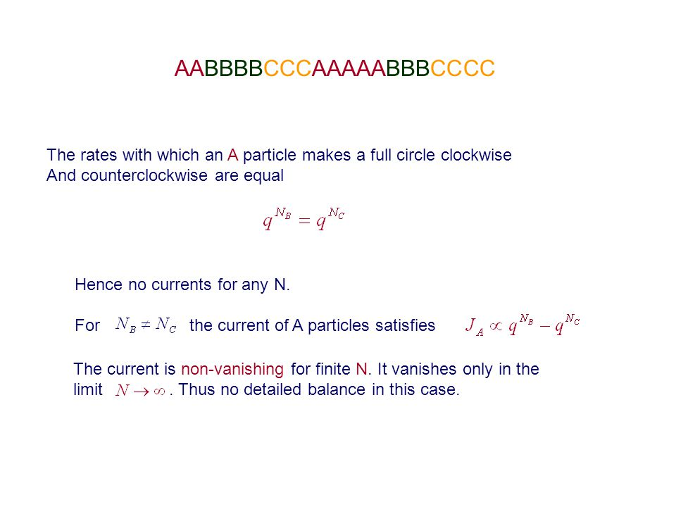 AABBBBCCCAAAAABBBCCCC The rates with which an A particle makes a full circle clockwise And counterclockwise are equal Hence no currents for any N.