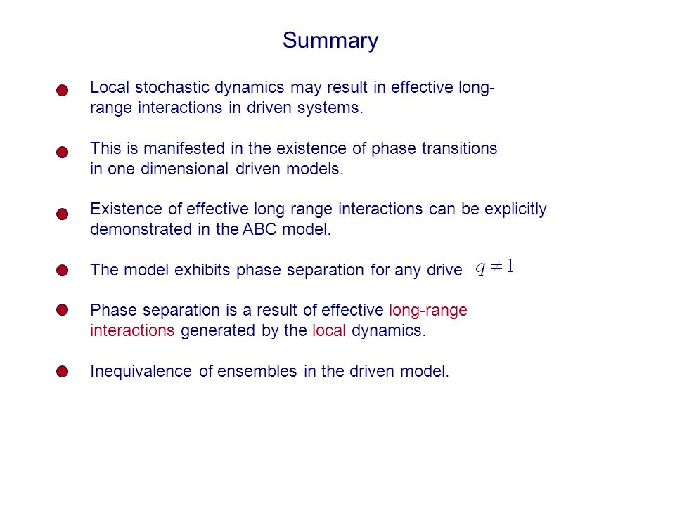 Summary Local stochastic dynamics may result in effective long- range interactions in driven systems.
