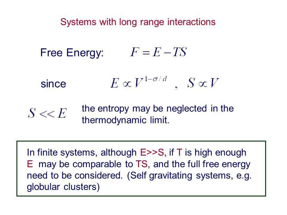 Free Energy: since the entropy may be neglected in the thermodynamic limit.