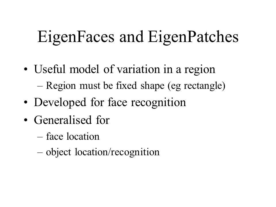 Application: Face Recognition Eigenfaces developed for face recognition –More about this later