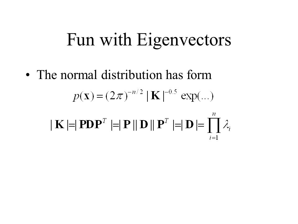 Fun with Eigenvectors The normal distribution has form