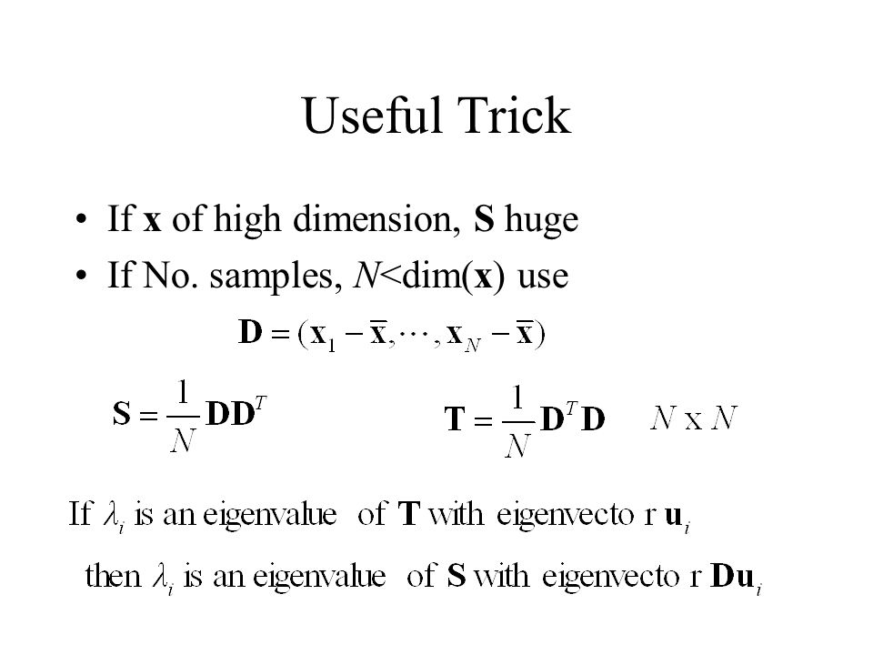 Useful Trick If x of high dimension, S huge If No. samples, N<dim(x) use
