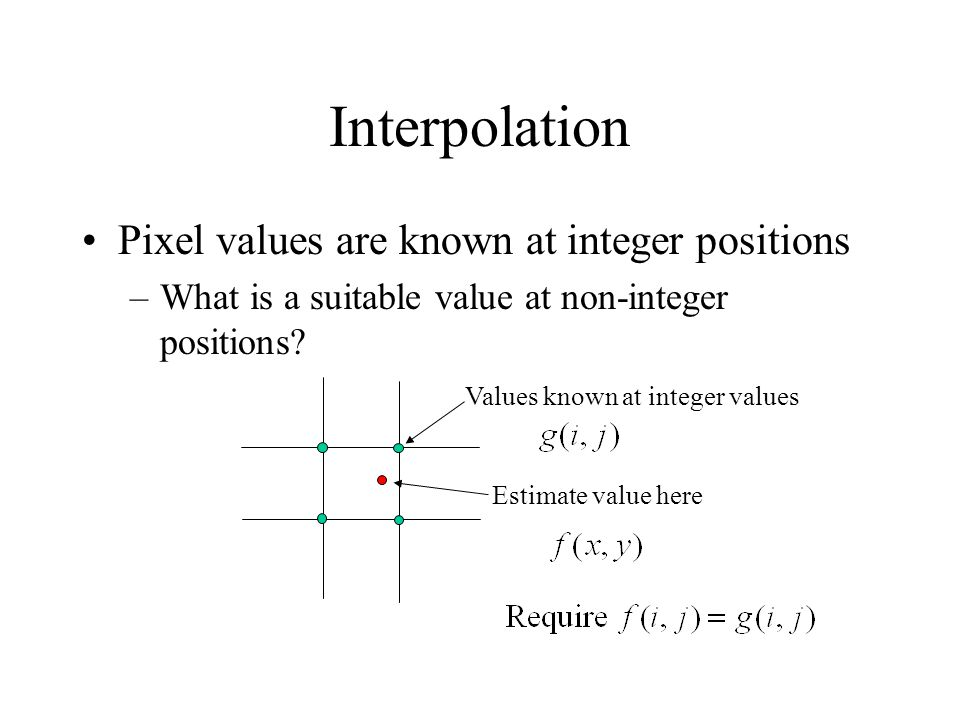 Interpolation in 1D Estimate continuous function, f(x), that passes through a set of points (i,g(i)) f(x) x