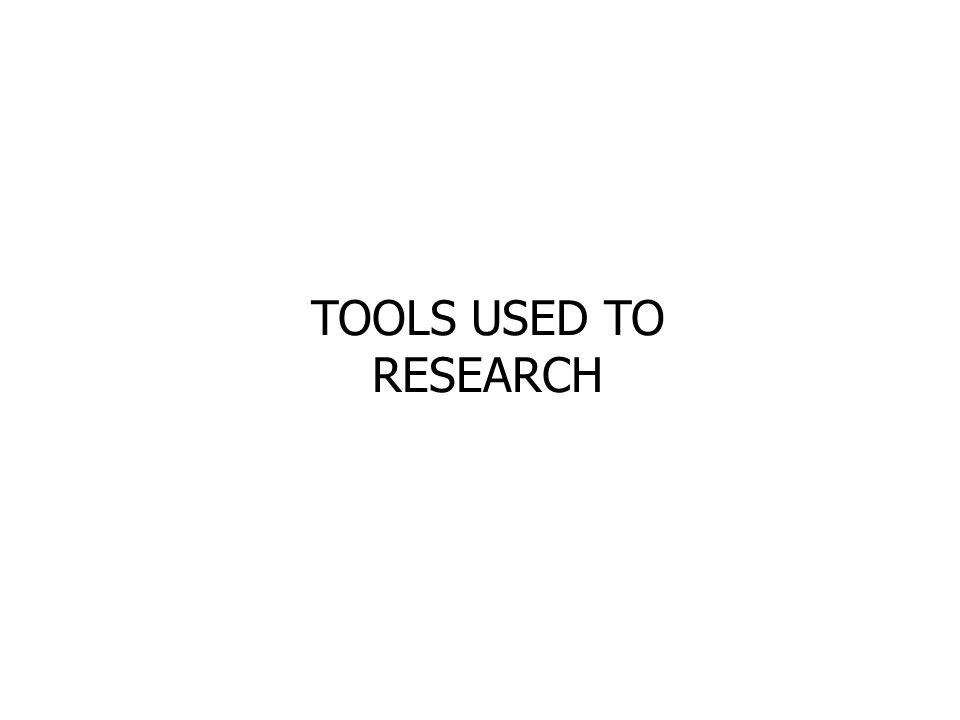 TOOLS USED TO RESEARCH
