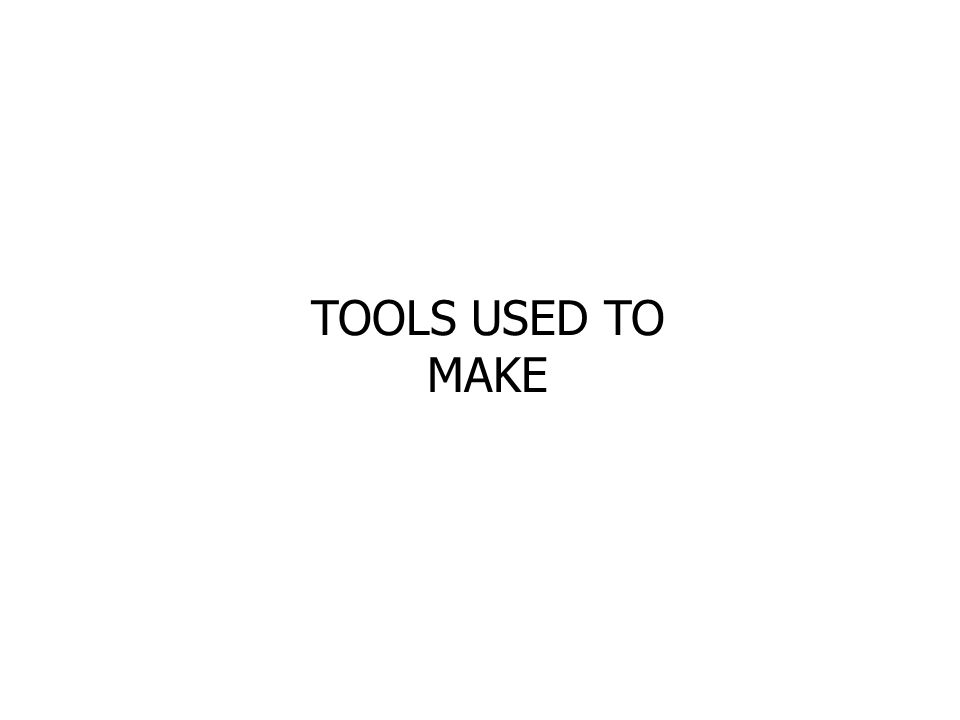 TOOLS USED TO MAKE