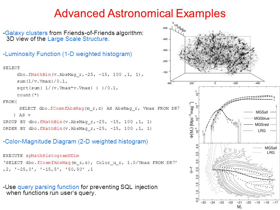 Advanced Astronomical Examples -Galaxy clusters from Friends-of-Friends algorithm: 3D view of the Large Scale Structure. -Luminosity Function (1-D wei