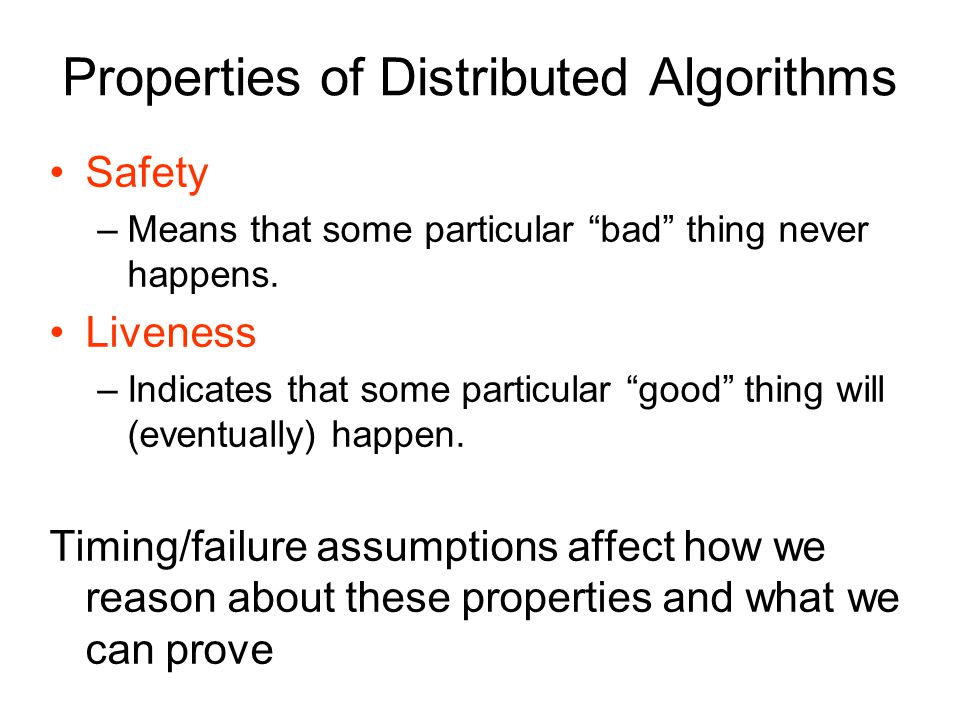 Properties of Distributed Algorithms Safety –Means that some particular bad thing never happens.