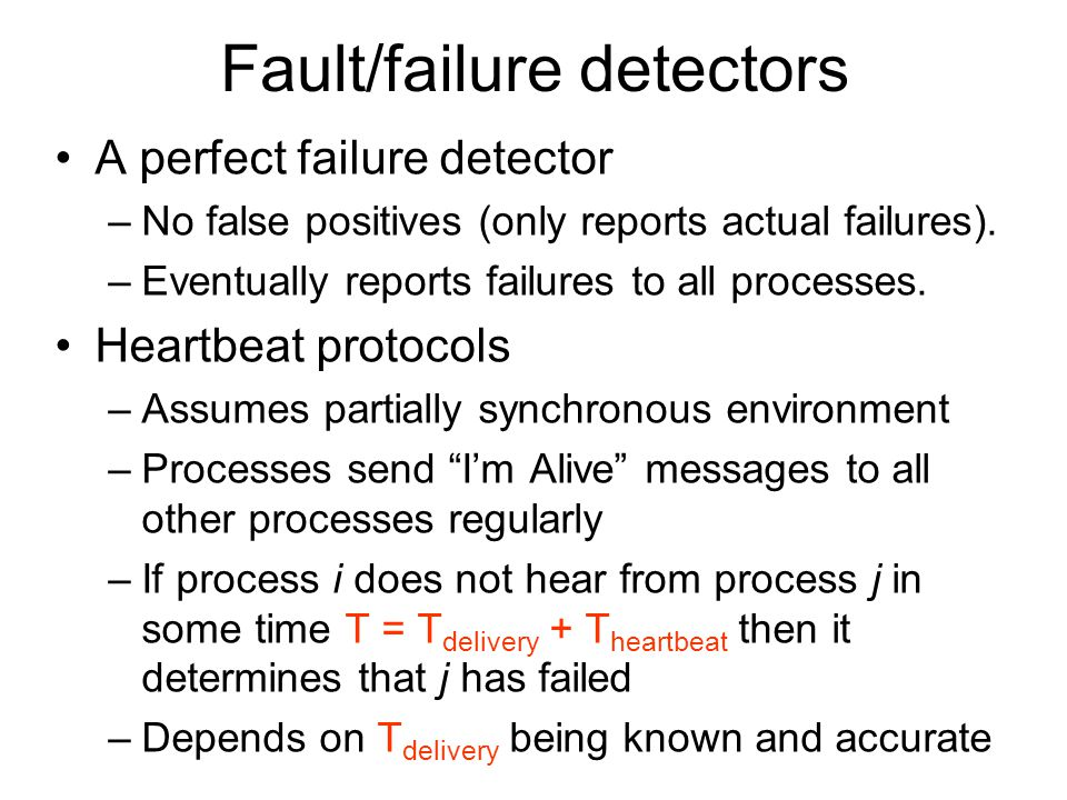 Fault/failure detectors A perfect failure detector –No false positives (only reports actual failures).