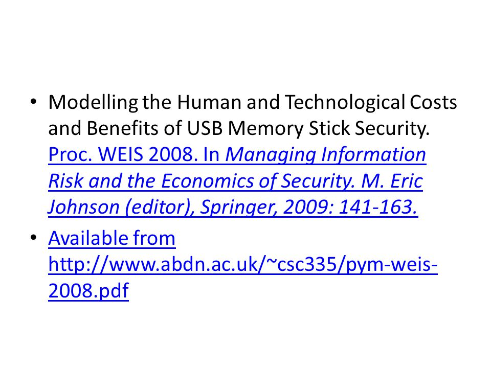 Modelling the Human and Technological Costs and Benefits of USB Memory Stick Security.