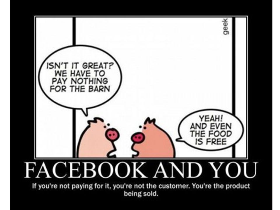 Bruce Schneier Don t make the mistake of thinking you re Facebook s customer, you re not – you re the product.