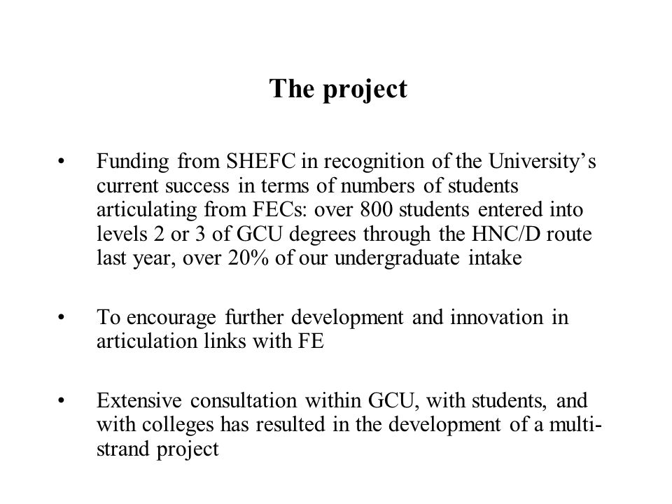 The project Funding from SHEFC in recognition of the University's current success in terms of numbers of students articulating from FECs: over 800 stu