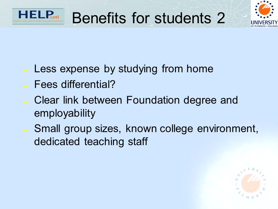 Benefits for students 2 l Less expense by studying from home l Fees differential? l Clear link between Foundation degree and employability l Small gro