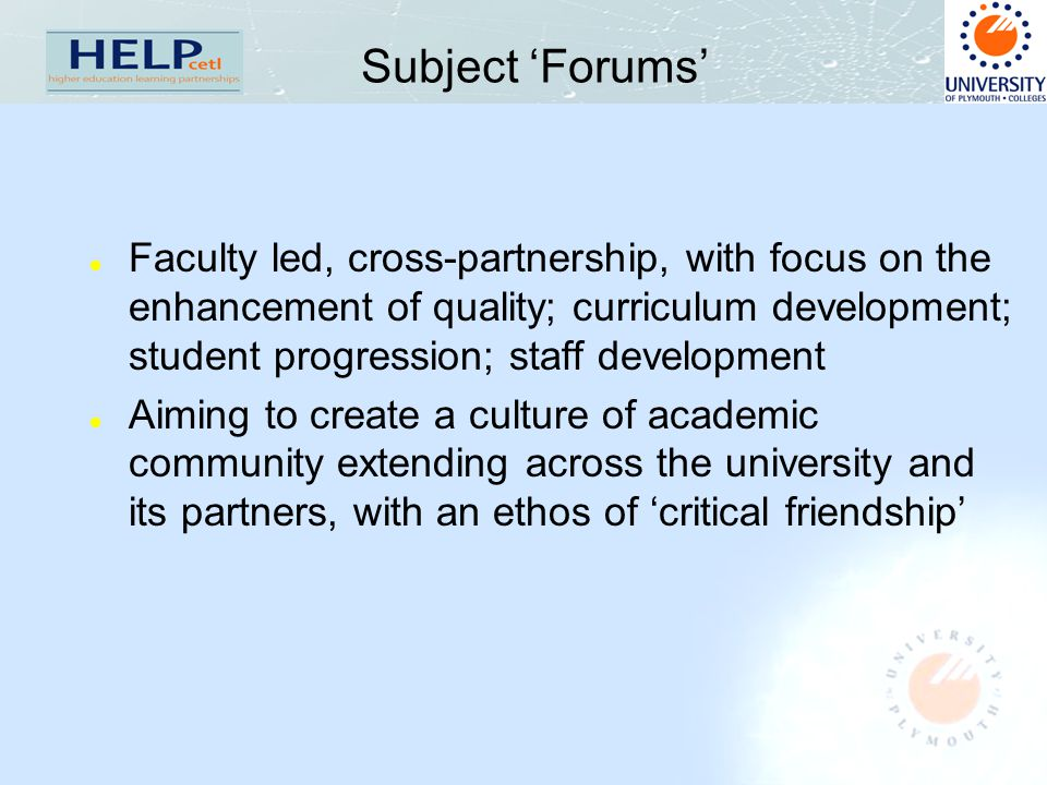 Subject 'Forums' l Faculty led, cross-partnership, with focus on the enhancement of quality; curriculum development; student progression; staff develo