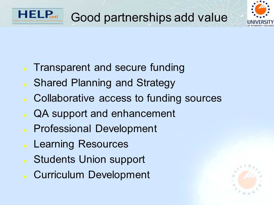 Good partnerships add value l Transparent and secure funding l Shared Planning and Strategy l Collaborative access to funding sources l QA support and