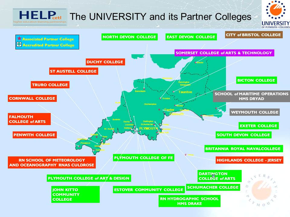 The UNIVERSITY and its Partner Colleges PLYMOUTH Exeter Camborne Barnstaple Taunton Torbay Exmouth Jersey Bridgwater Brixham Truro Helston Penzance Ca