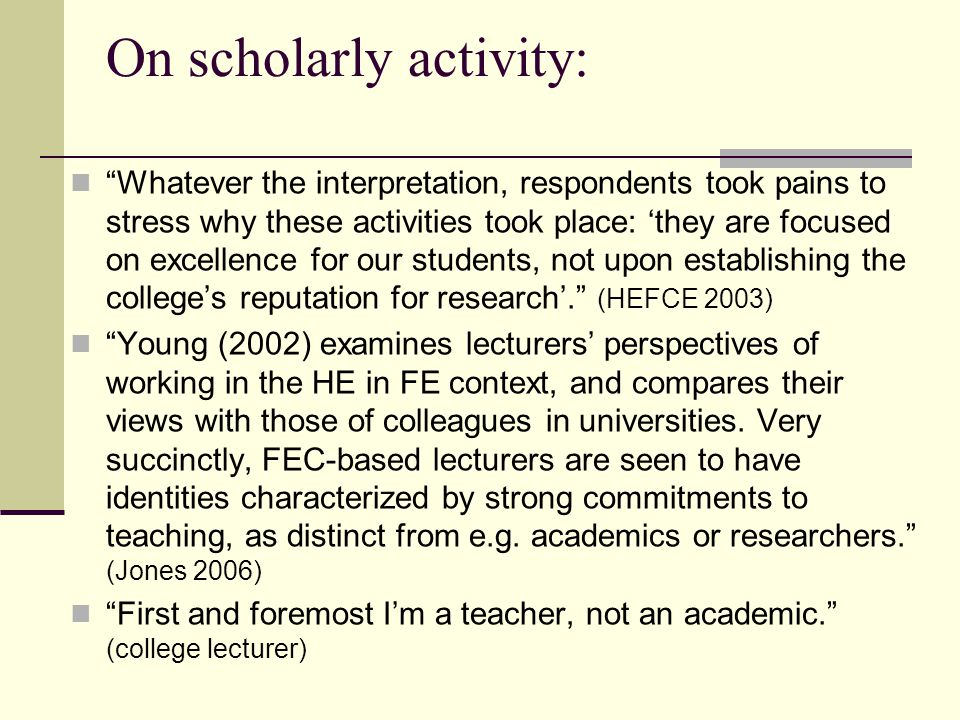 "On scholarly activity: ""Whatever the interpretation, respondents took pains to stress why these activities took place: 'they are focused on excellence"
