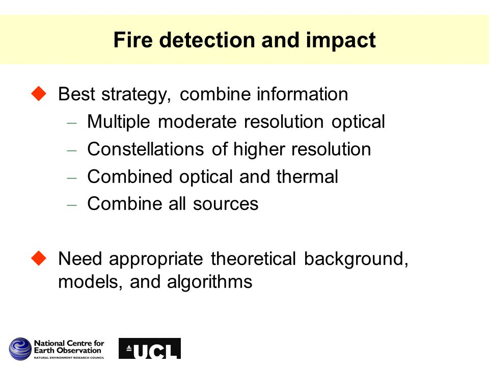 Fire detection and impact  Best strategy, combine information – Multiple moderate resolution optical – Constellations of higher resolution – Combined