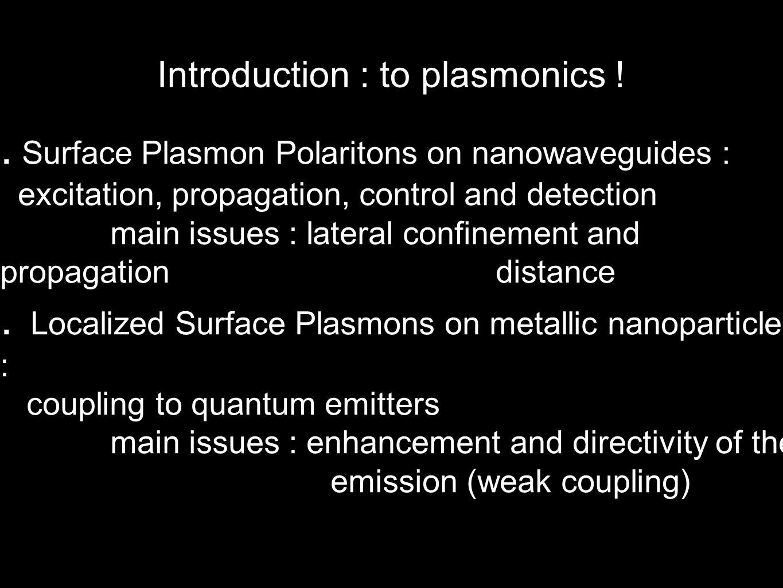 Introduction : to plasmonics !.