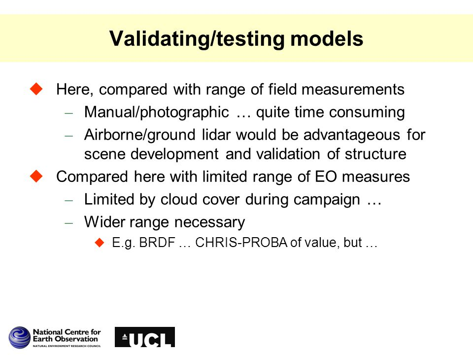 Validating/testing models  Here, compared with range of field measurements – Manual/photographic … quite time consuming – Airborne/ground lidar would