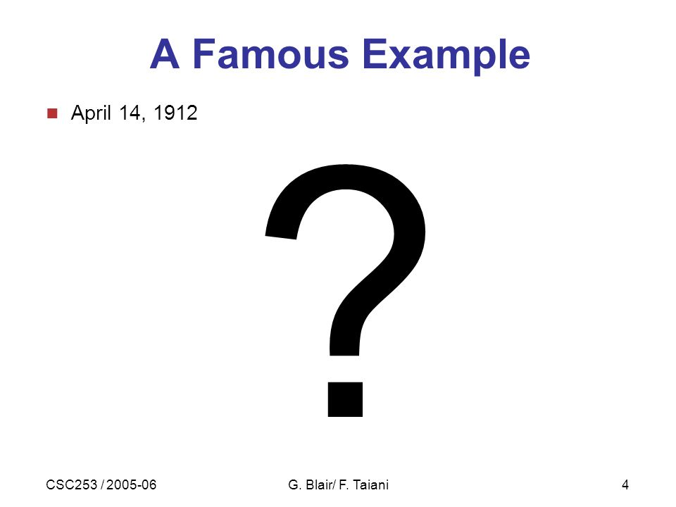 CSC253 / 2005-06G. Blair/ F. Taiani4 Video A Famous Example April 14, 1912