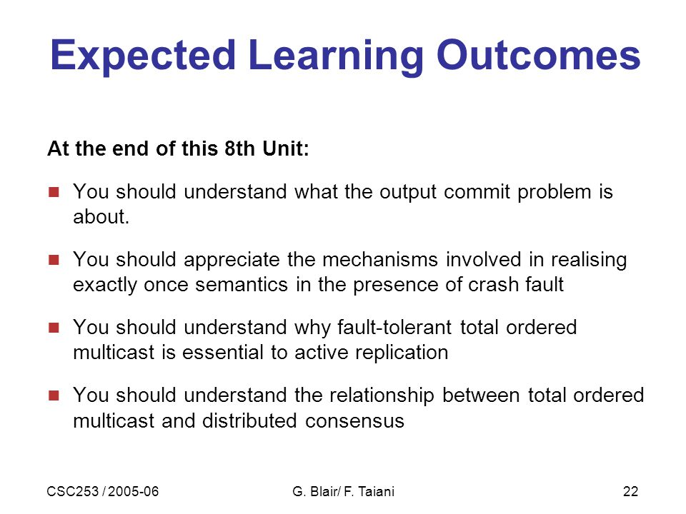 CSC253 / 2005-06G. Blair/ F. Taiani22 Expected Learning Outcomes At the end of this 8th Unit: You should understand what the output commit problem is