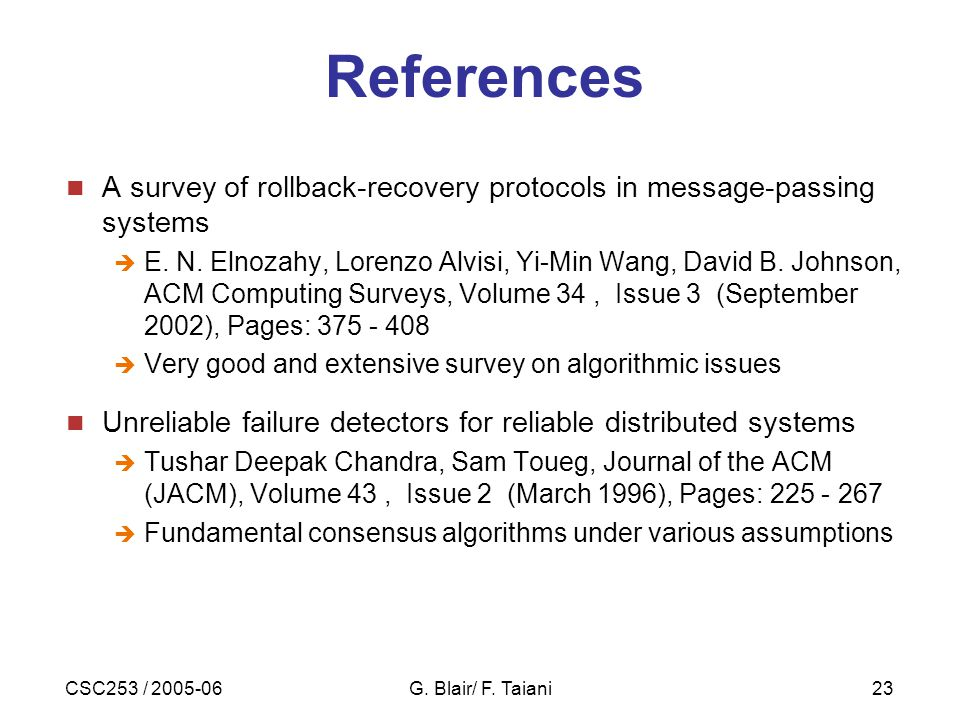 CSC253 / 2005-06G. Blair/ F. Taiani23 References A survey of rollback-recovery protocols in message-passing systems  E. N. Elnozahy, Lorenzo Alvisi,