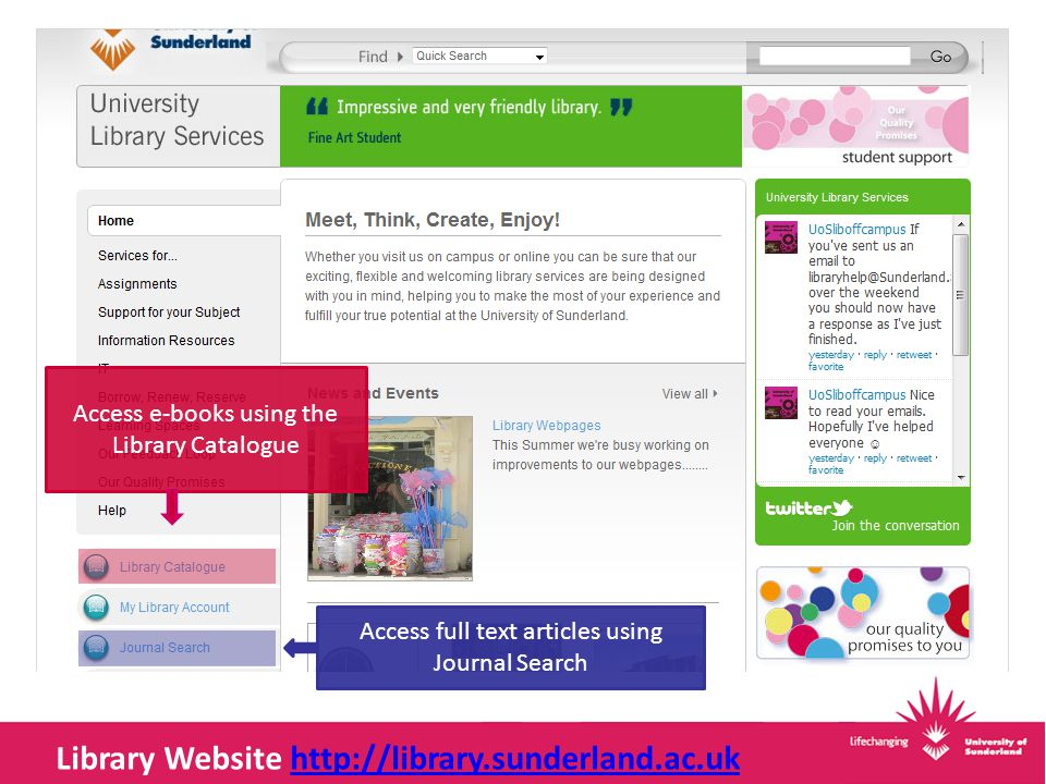 Library Website Library Website http://library.sunderland.ac.ukhttp://library.sunderland.ac.uk Access e-books using the Library Catalogue Access full text articles using Journal Search