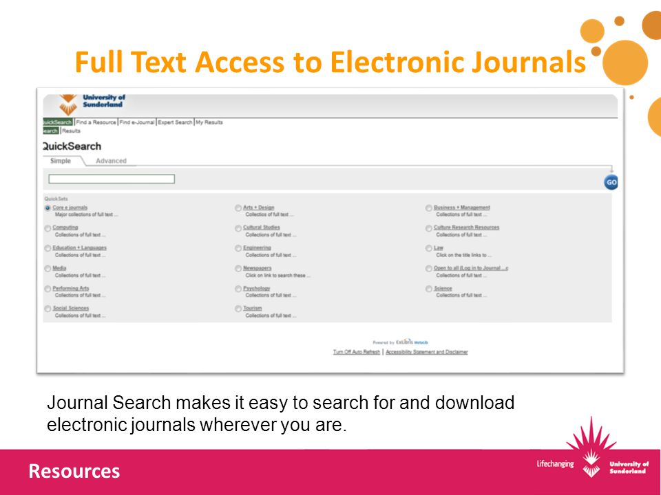 Full Text Access to Electronic Journals Resources Journal Search makes it easy to search for and download electronic journals wherever you are.
